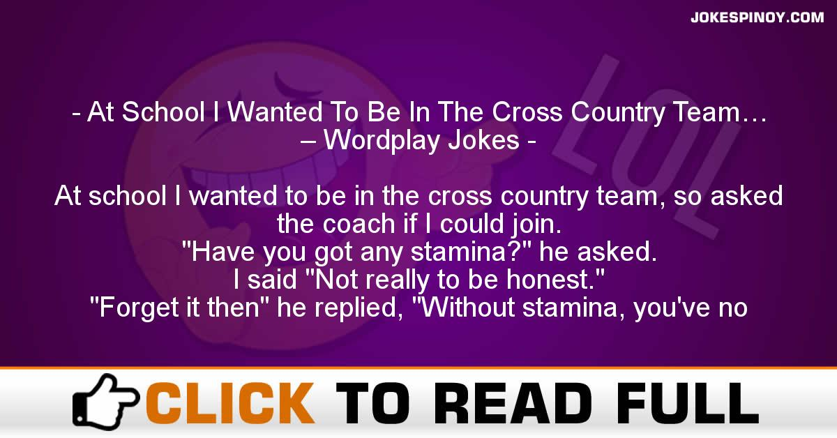 At School I Wanted To Be In The Cross Country Team… – Wordplay Jokes