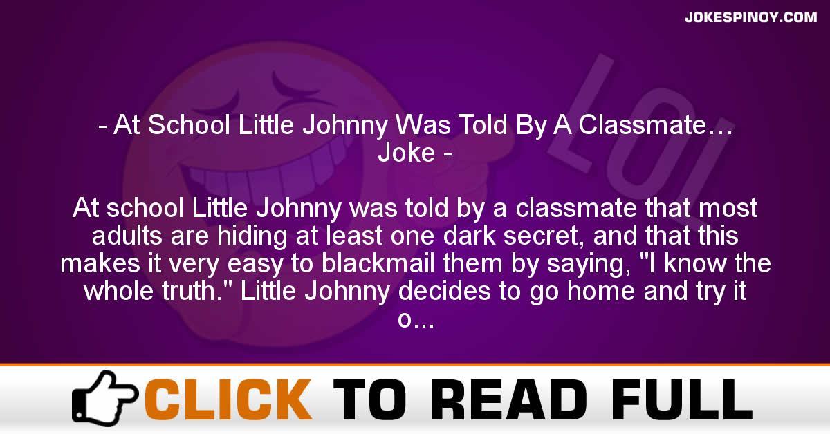 At School Little Johnny Was Told By A Classmate… Joke