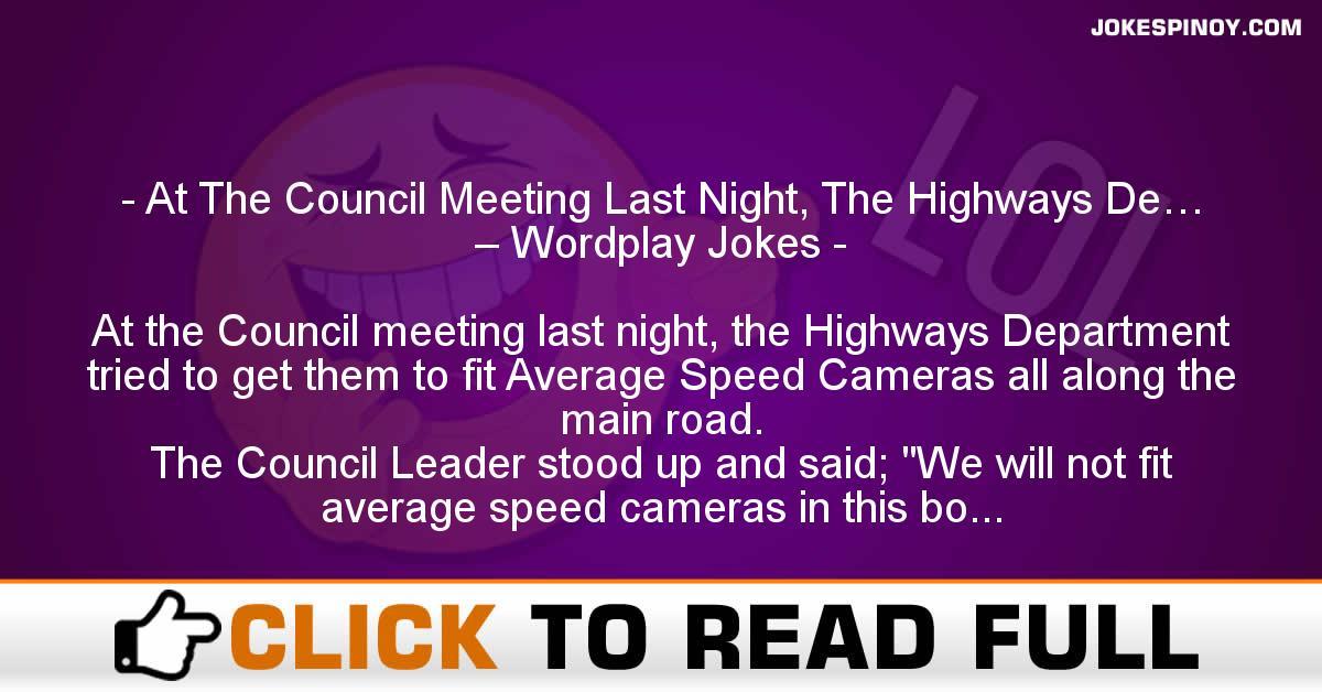 At The Council Meeting Last Night, The Highways De… – Wordplay Jokes