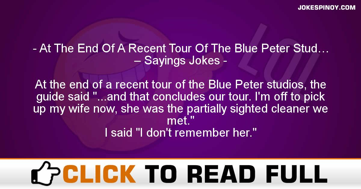 At The End Of A Recent Tour Of The Blue Peter Stud… – Sayings Jokes
