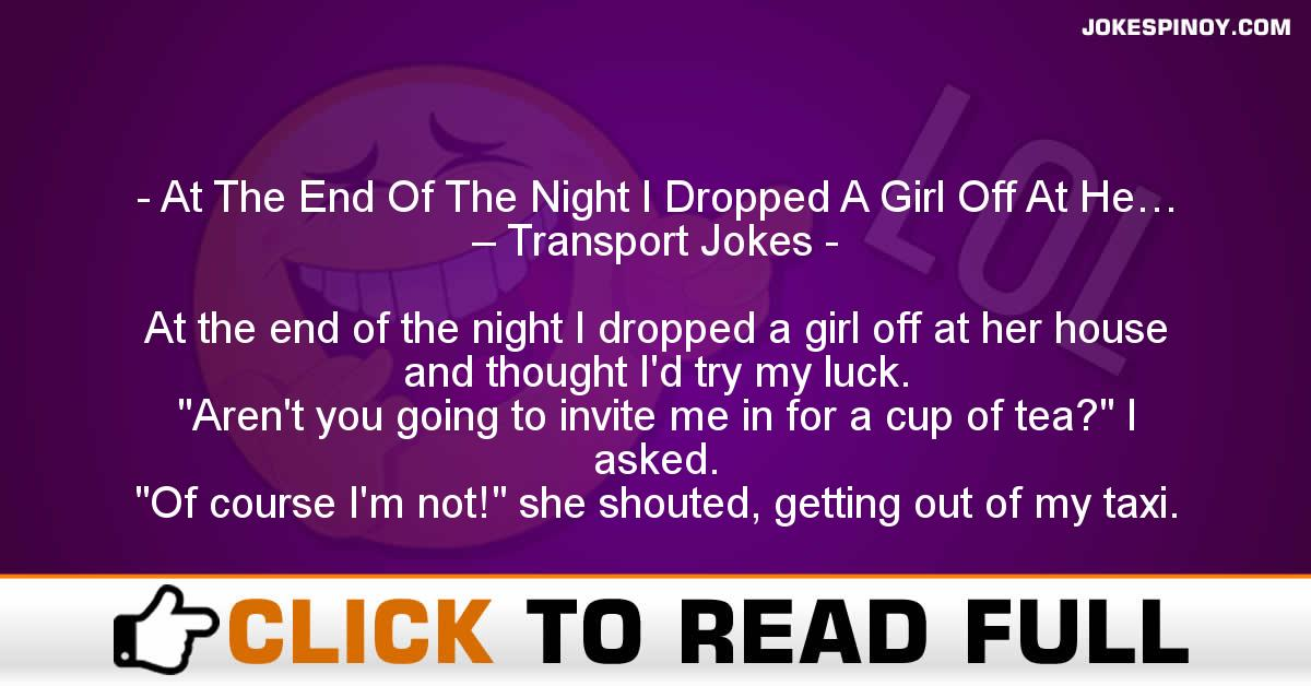 At The End Of The Night I Dropped A Girl Off At He… – Transport Jokes