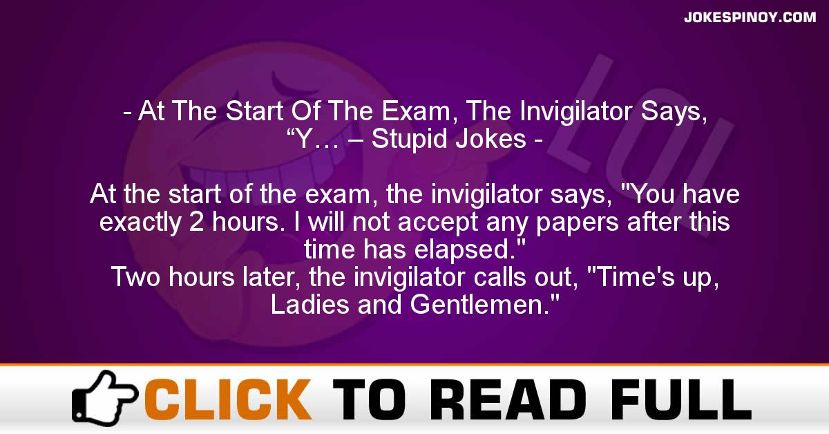 "At The Start Of The Exam, The Invigilator Says, ""Y… – Stupid Jokes"