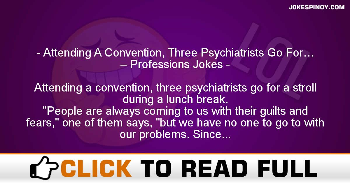 Attending A Convention, Three Psychiatrists Go For… – Professions Jokes