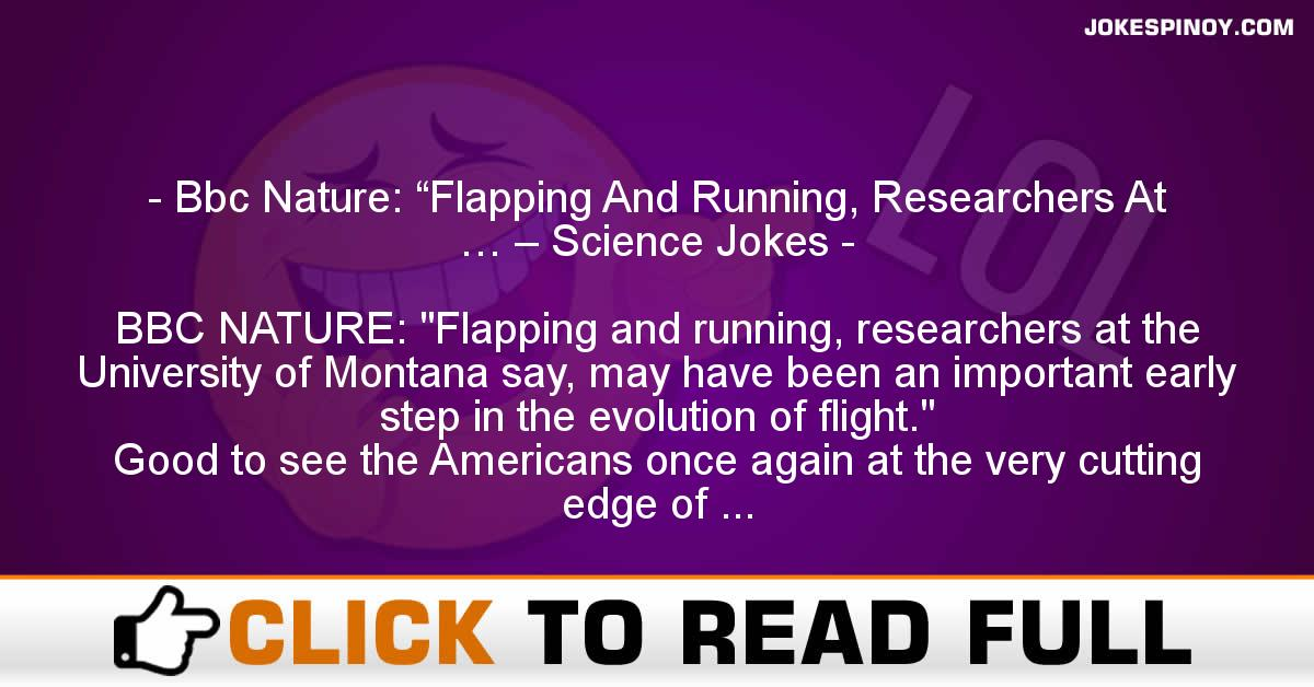 """Bbc Nature: """"Flapping And Running, Researchers At … – Science Jokes"""