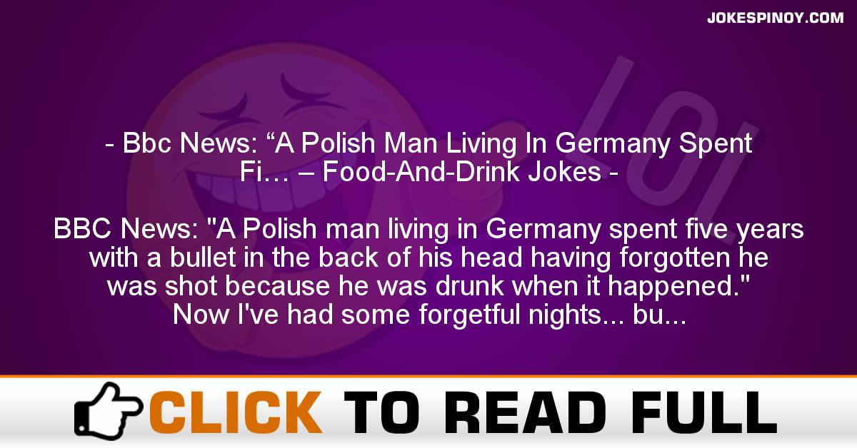 "Bbc News: ""A Polish Man Living In Germany Spent Fi… – Food-And-Drink Jokes"