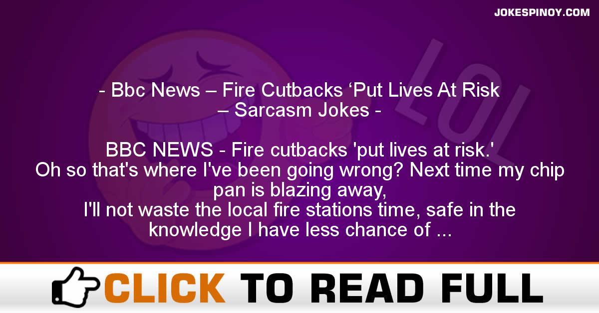 Bbc News – Fire Cutbacks 'Put Lives At Risk – Sarcasm Jokes