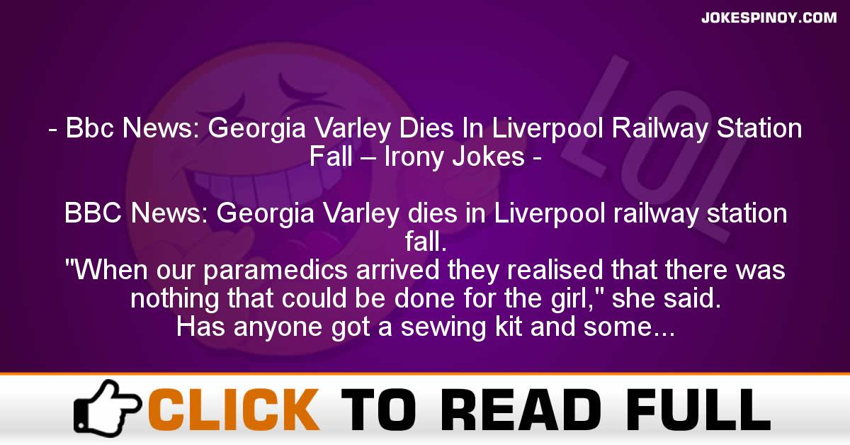 Bbc News: Georgia Varley Dies In Liverpool Railway Station Fall – Irony Jokes