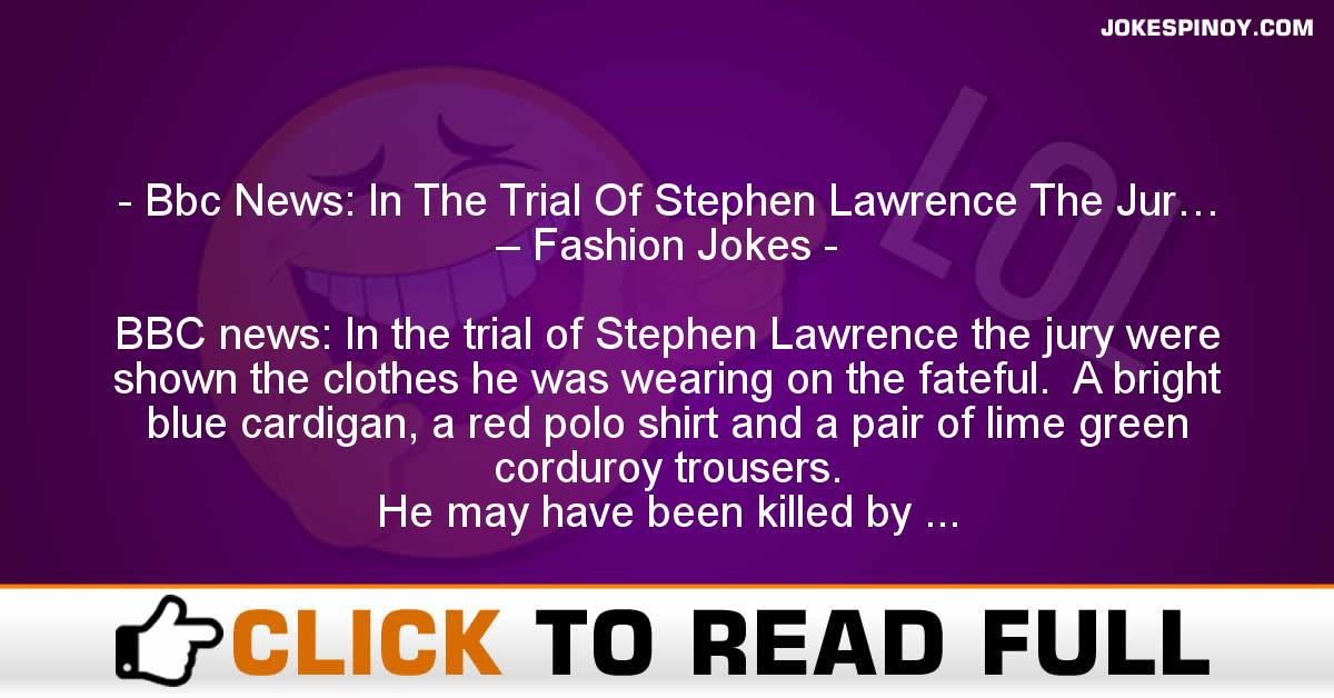 Bbc News: In The Trial Of Stephen Lawrence The Jur… – Fashion Jokes