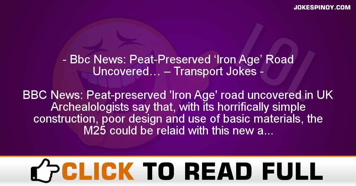 Bbc News: Peat-Preserved 'Iron Age' Road Uncovered… – Transport Jokes