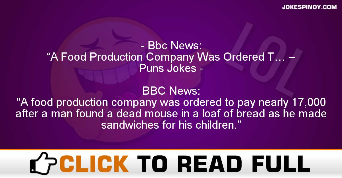 "Bbc News: ""A Food Production Company Was Ordered T… – Puns Jokes"
