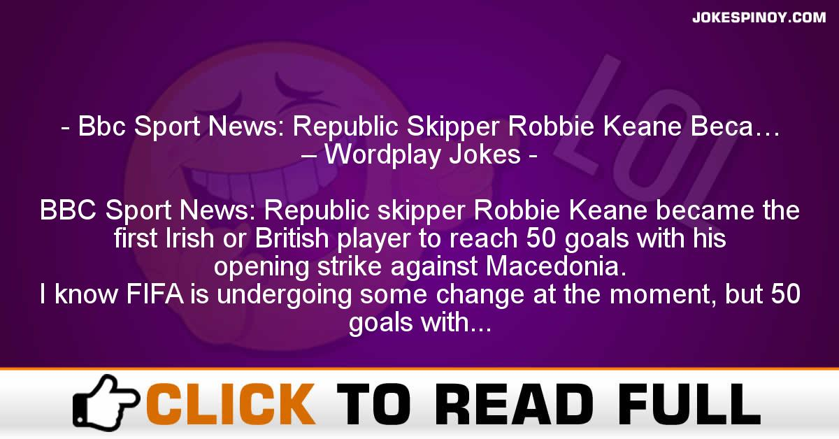 Bbc Sport News: Republic Skipper Robbie Keane Beca… – Wordplay Jokes