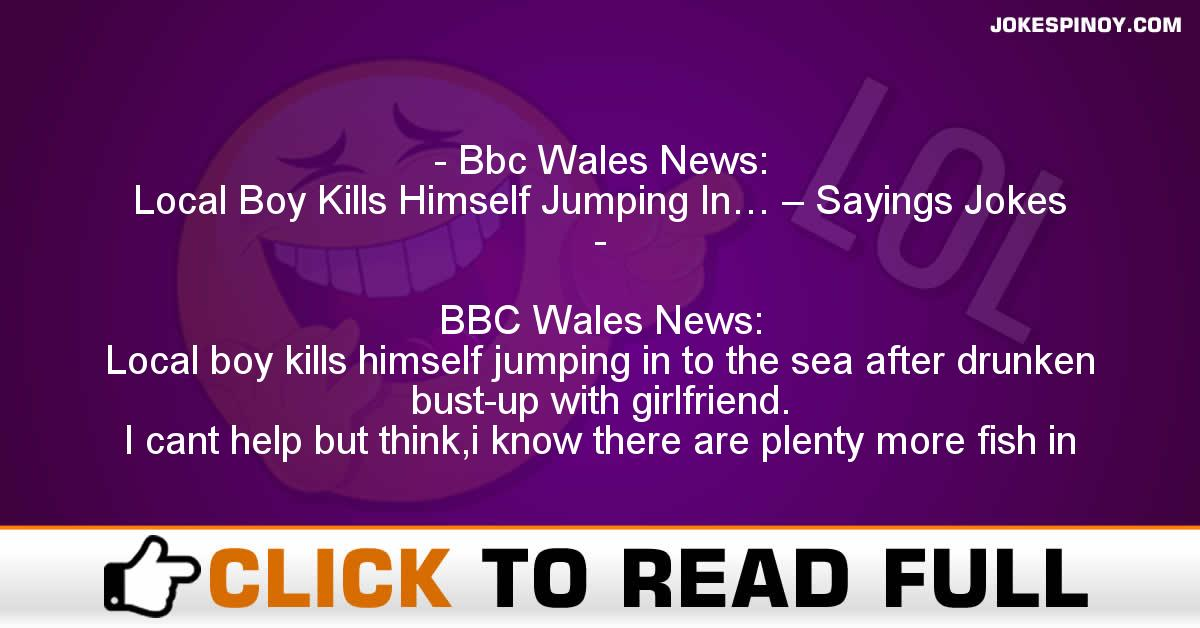 Bbc Wales News: Local Boy Kills Himself Jumping In… – Sayings Jokes