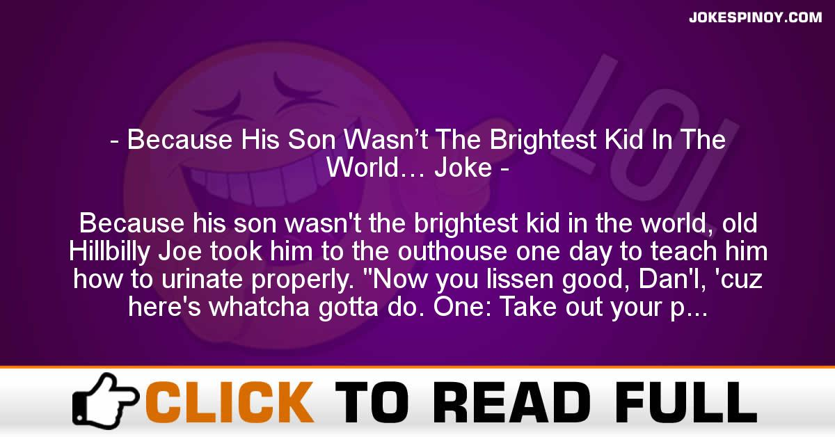 Because His Son Wasn't The Brightest Kid In The World… Joke