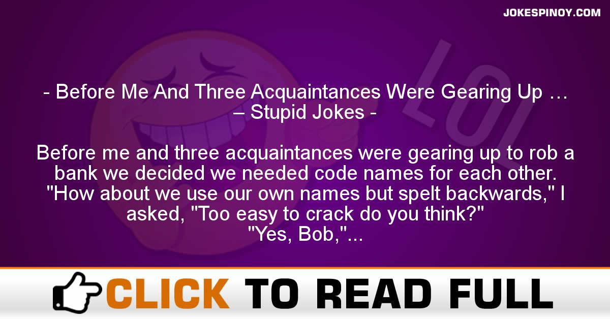 Before Me And Three Acquaintances Were Gearing Up … – Stupid Jokes