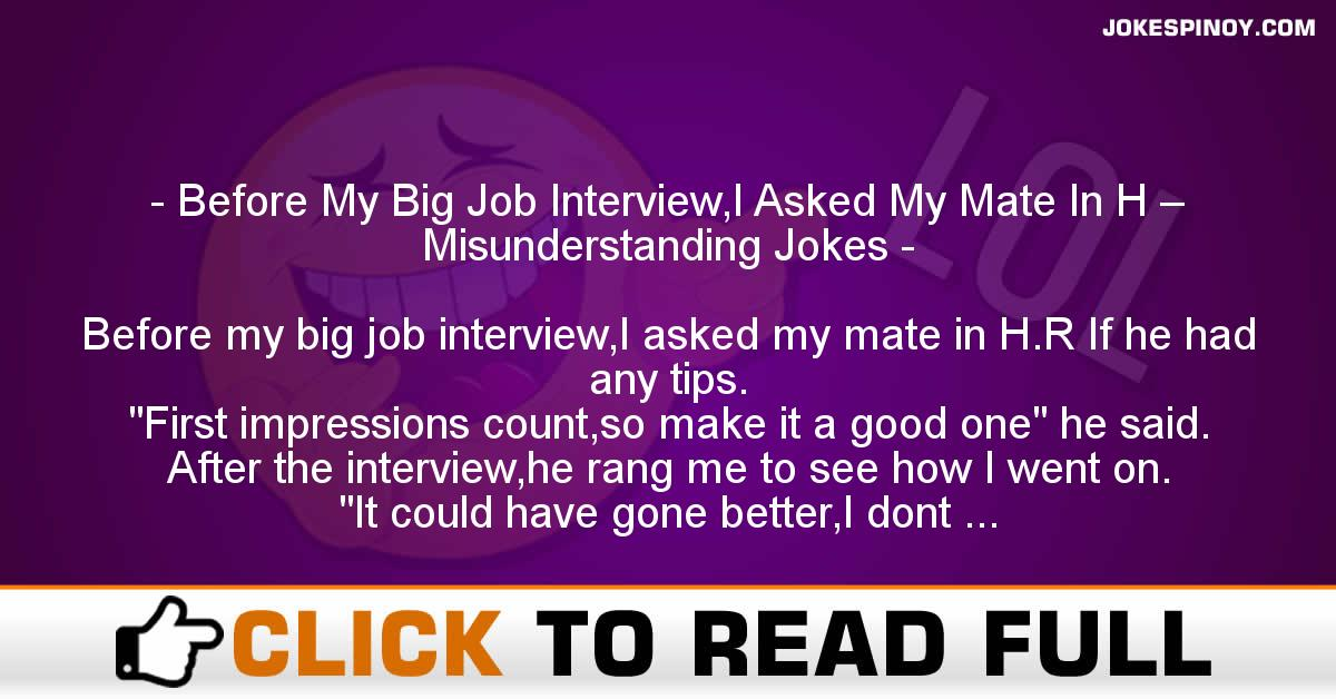 Before My Big Job Interview,I Asked My Mate In H – Misunderstanding Jokes