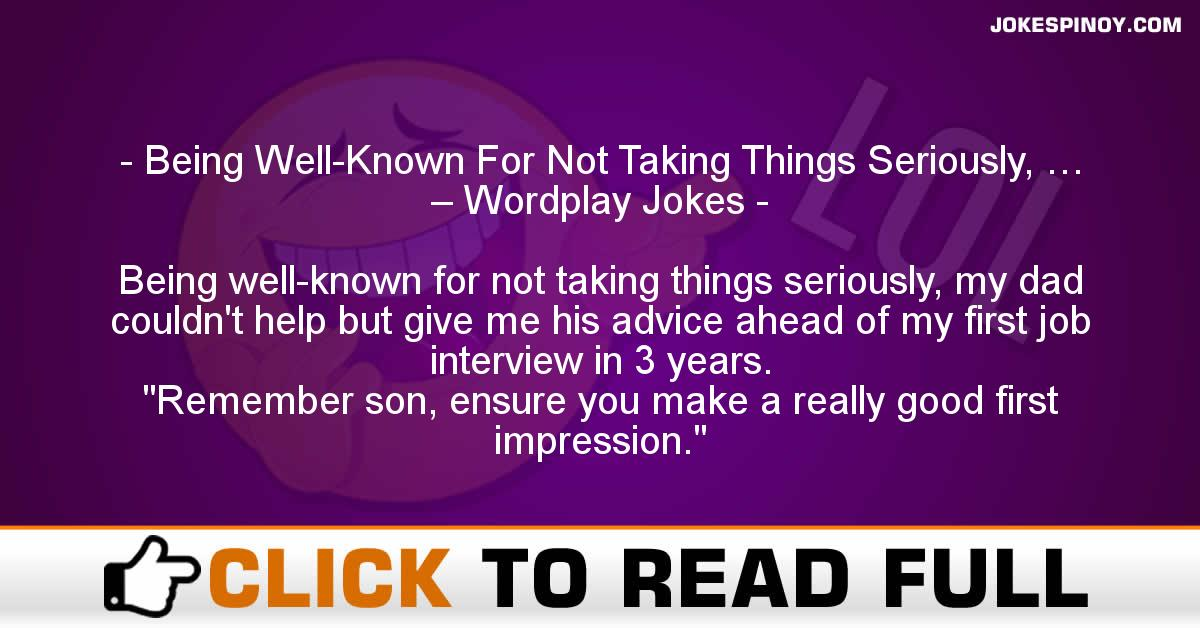 Being Well-Known For Not Taking Things Seriously, … – Wordplay Jokes