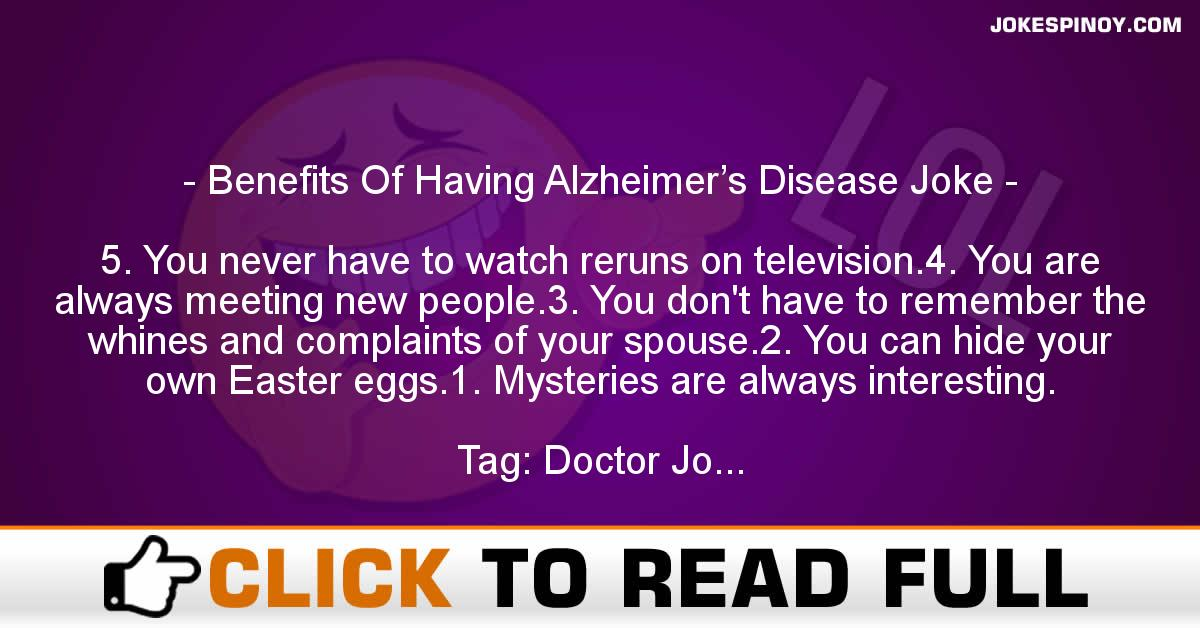 Benefits Of Having Alzheimer's Disease Joke