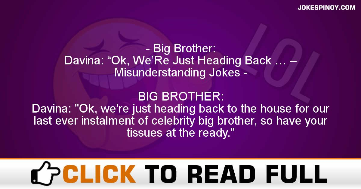 "Big Brother: Davina: ""Ok, We'Re Just Heading Back … – Misunderstanding Jokes"
