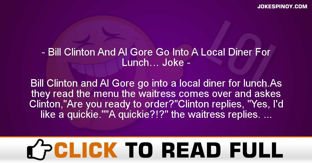 Bill Clinton And Al Gore Go Into A Local Diner For Lunch… Joke