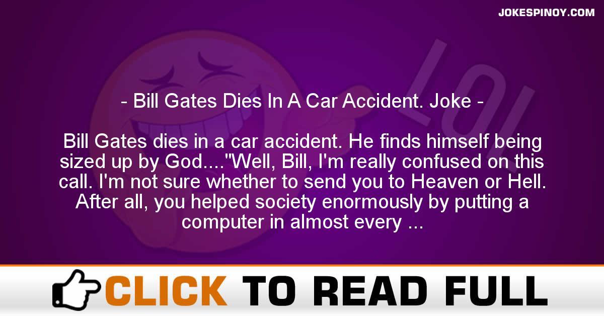 Bill Gates Dies In A Car Accident. Joke