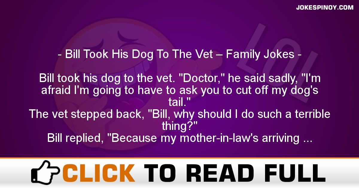 Bill Took His Dog To The Vet – Family Jokes