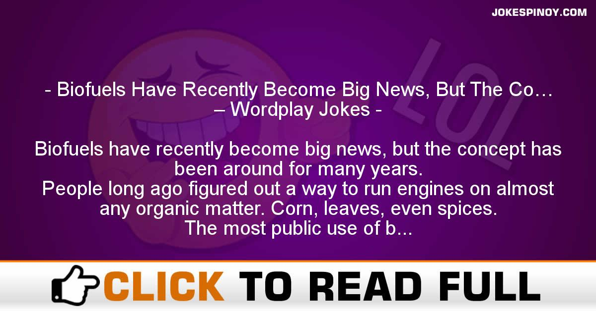 Biofuels Have Recently Become Big News, But The Co… – Wordplay Jokes