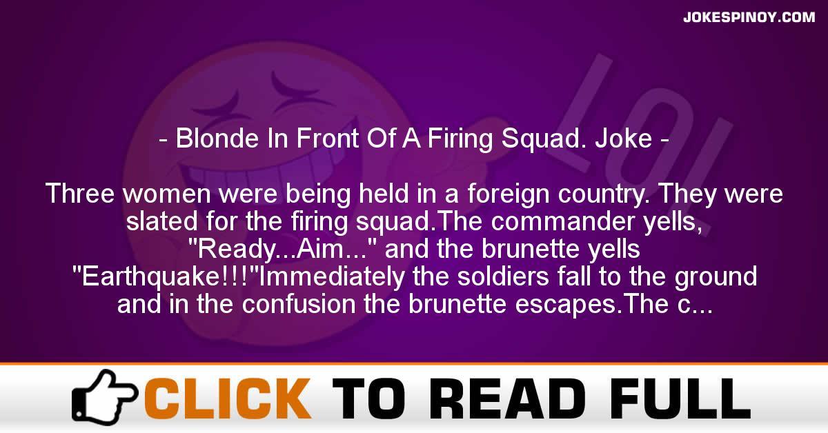 Blonde In Front Of A Firing Squad. Joke