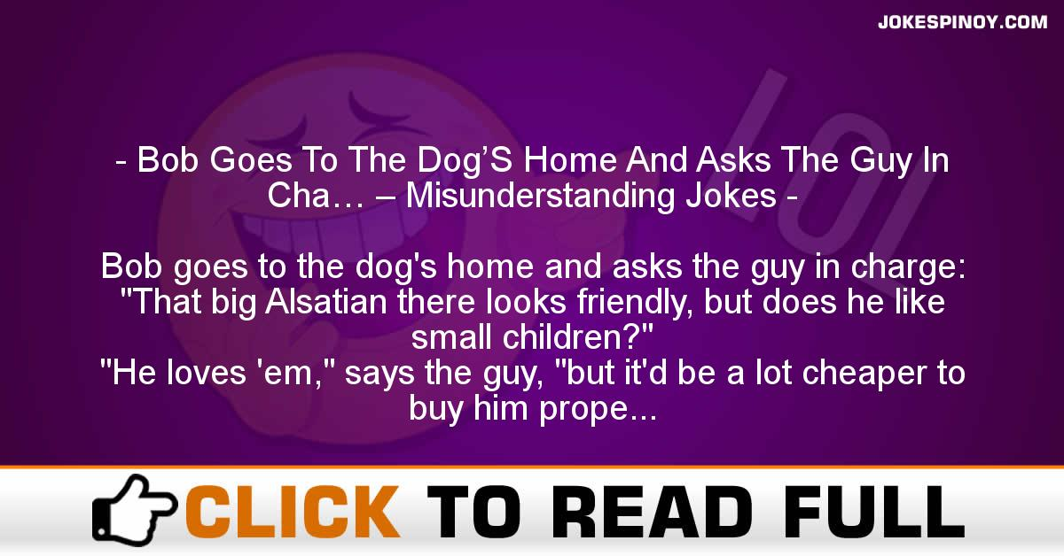 Bob Goes To The Dog'S Home And Asks The Guy In Cha… – Misunderstanding Jokes