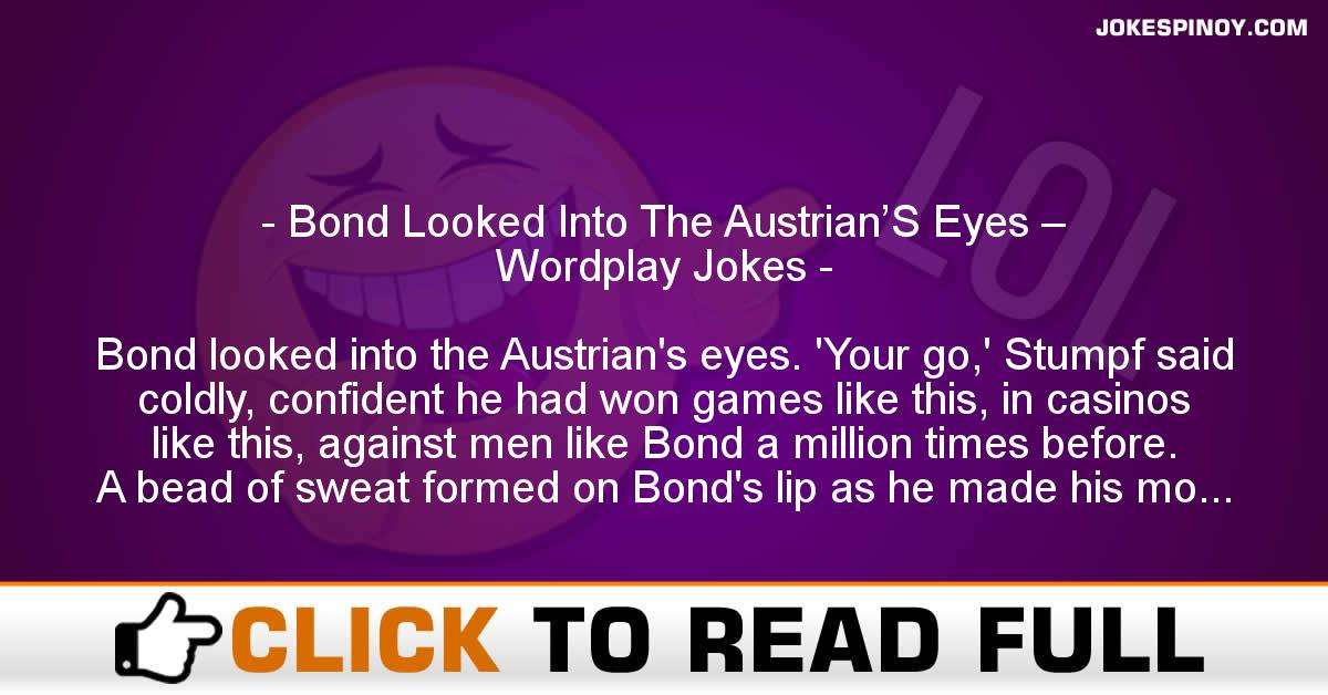 Bond Looked Into The Austrian'S Eyes – Wordplay Jokes