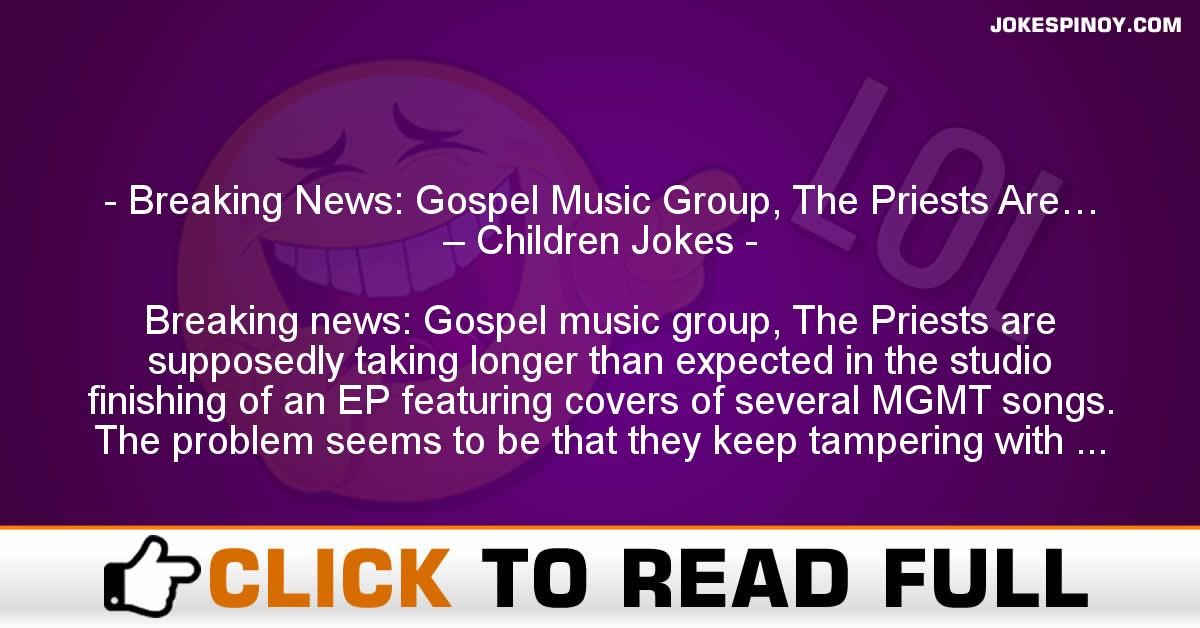 Breaking News: Gospel Music Group, The Priests Are… – Children Jokes