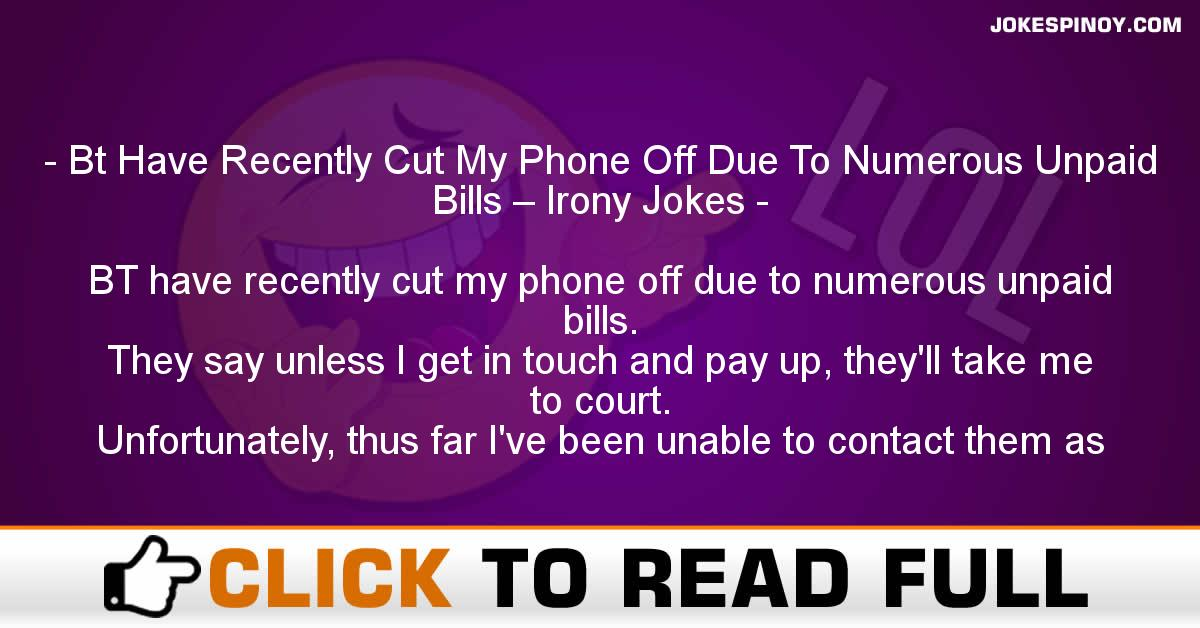 Bt Have Recently Cut My Phone Off Due To Numerous Unpaid Bills – Irony Jokes