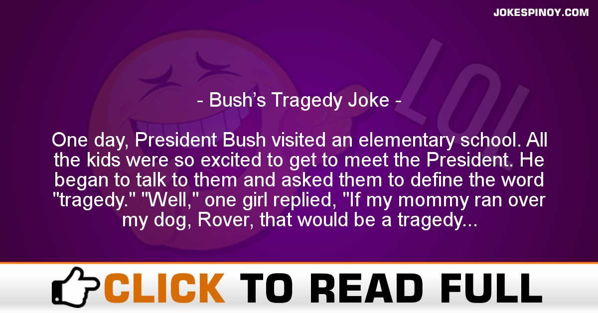 Bush's Tragedy Joke