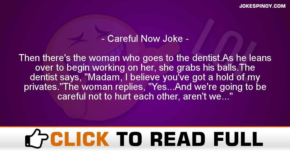 Careful Now Joke