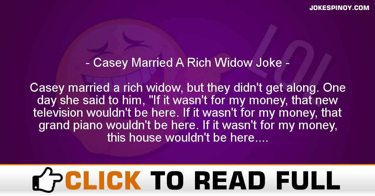 Casey Married A Rich Widow Joke