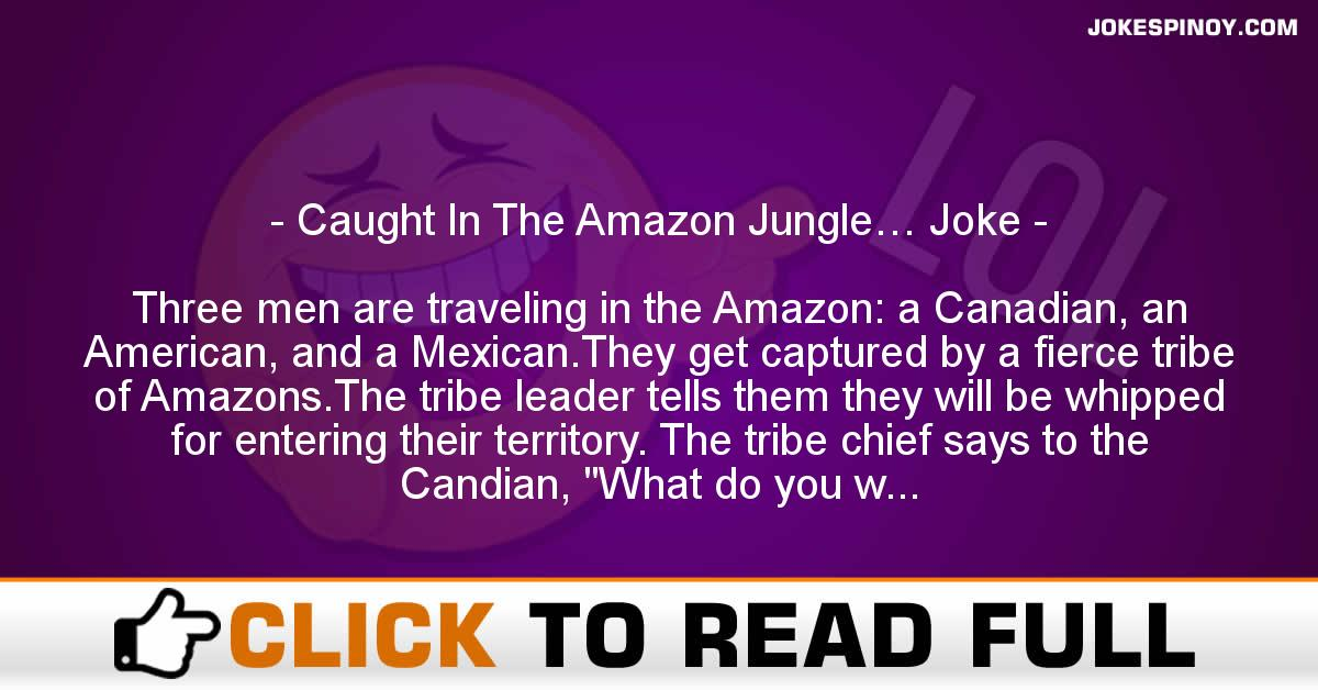 Caught In The Amazon Jungle… Joke