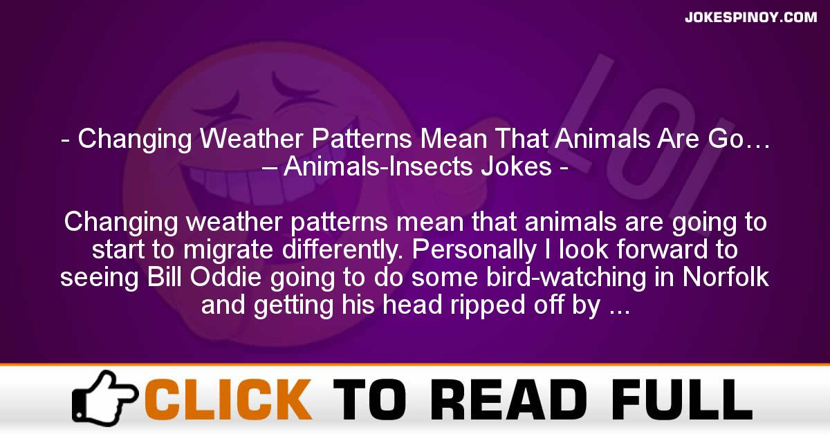 Changing Weather Patterns Mean That Animals Are Go… – Animals-Insects Jokes