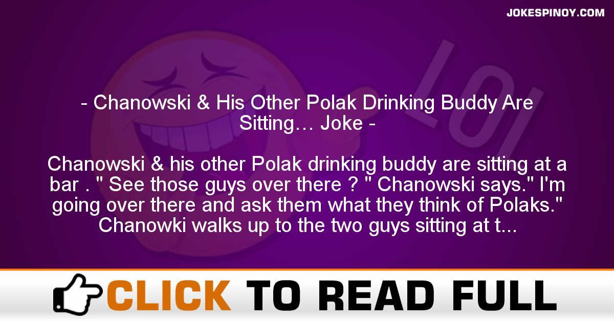 Chanowski & His Other Polak Drinking Buddy Are Sitting… Joke