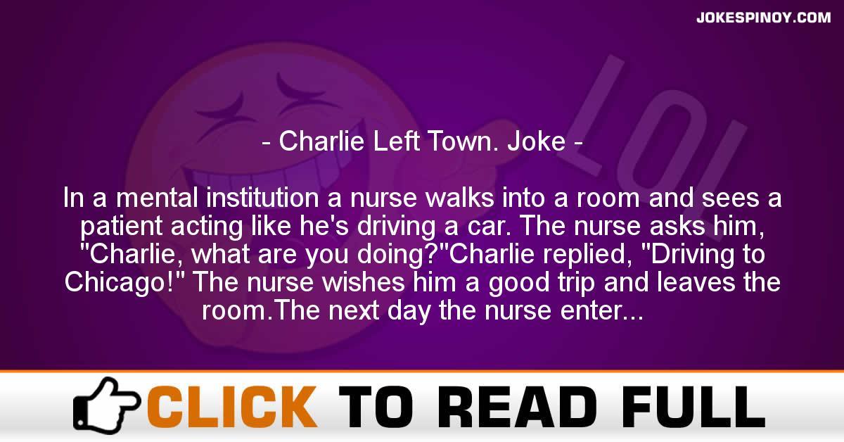 Charlie Left Town. Joke