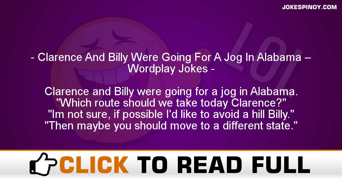 Clarence And Billy Were Going For A Jog In Alabama – Wordplay Jokes