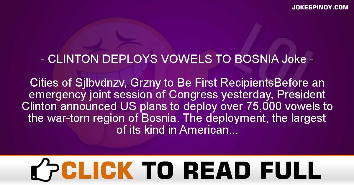 CLINTON DEPLOYS VOWELS TO BOSNIA Joke