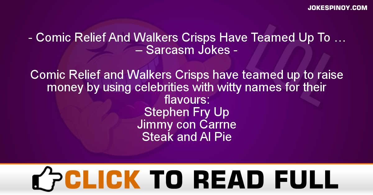 Comic Relief And Walkers Crisps Have Teamed Up To … – Sarcasm Jokes