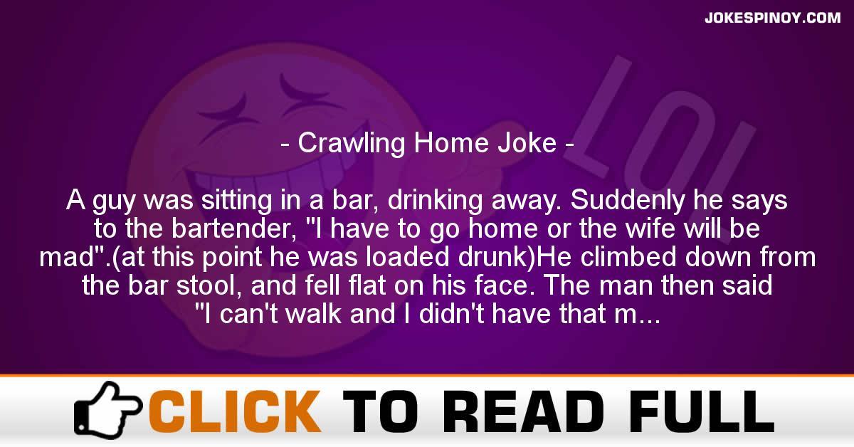 Crawling Home Joke