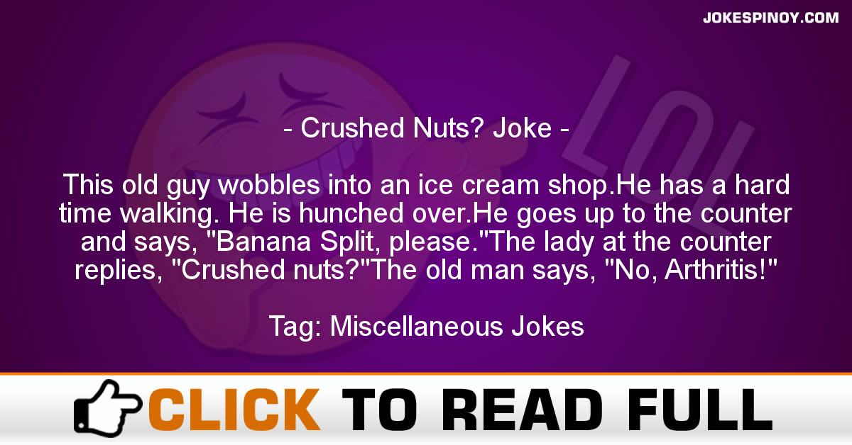 Crushed Nuts? Joke