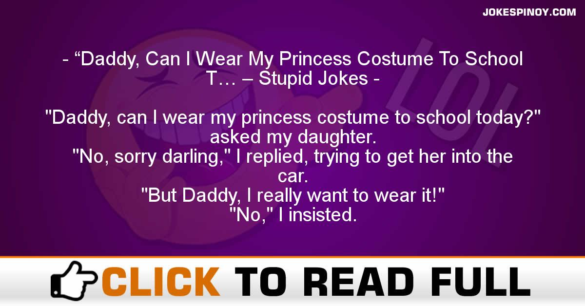 """Daddy, Can I Wear My Princess Costume To School T… – Stupid Jokes"