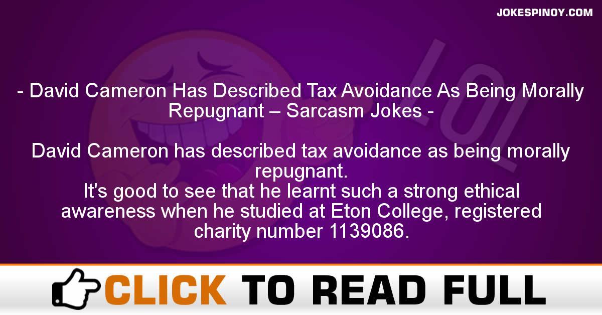 David Cameron Has Described Tax Avoidance As Being Morally Repugnant – Sarcasm Jokes