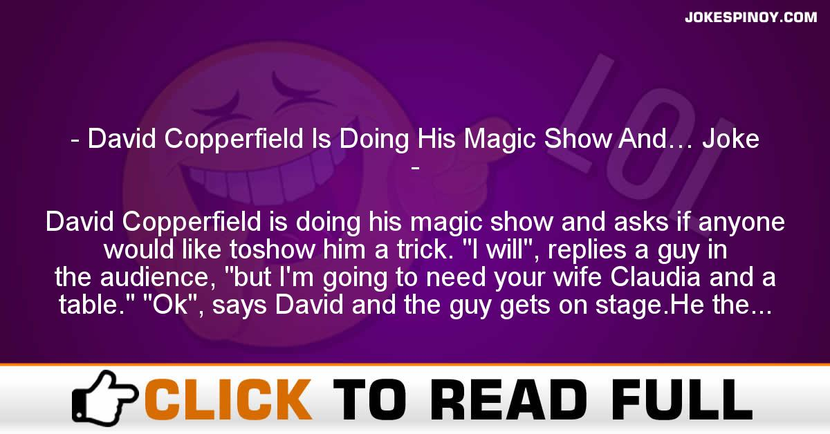 David Copperfield Is Doing His Magic Show And… Joke