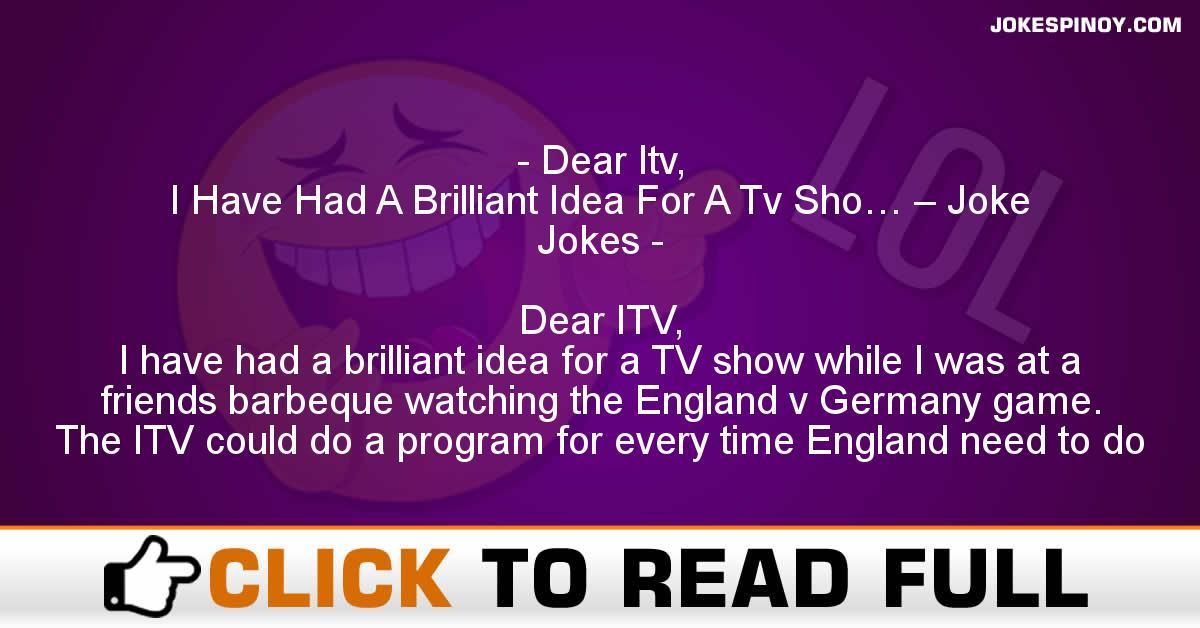 Dear Itv, I Have Had A Brilliant Idea For A Tv Sho… – Joke Jokes