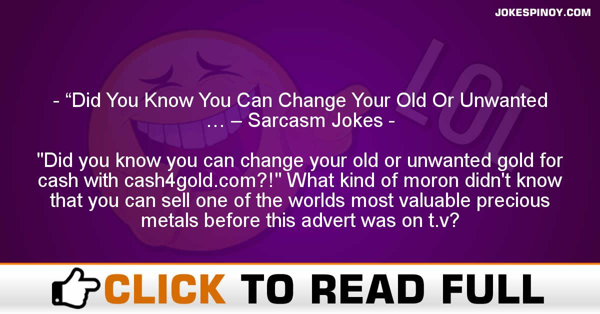 """""""Did You Know You Can Change Your Old Or Unwanted … – Sarcasm Jokes"""