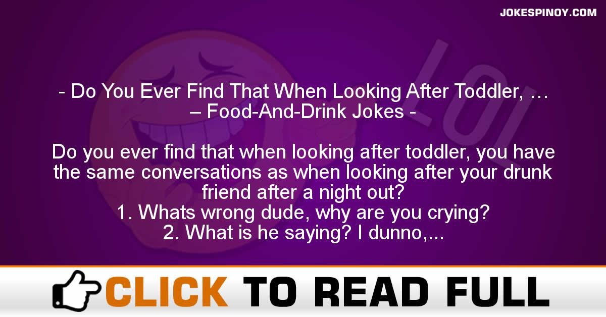 Do You Ever Find That When Looking After Toddler, … – Food-And-Drink Jokes