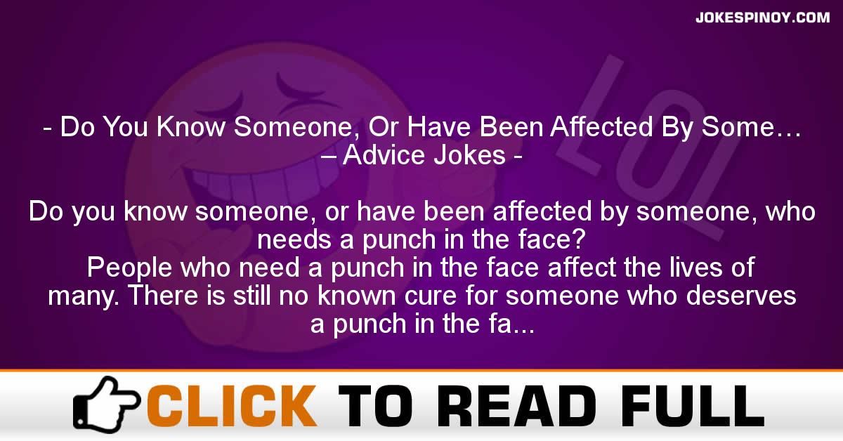 Do You Know Someone, Or Have Been Affected By Some… – Advice Jokes